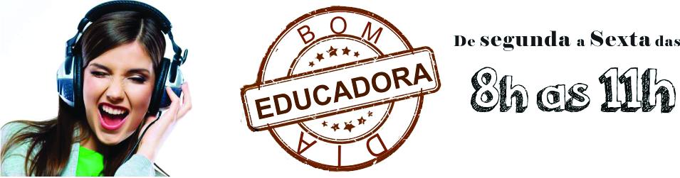 Bom dia Educadora
